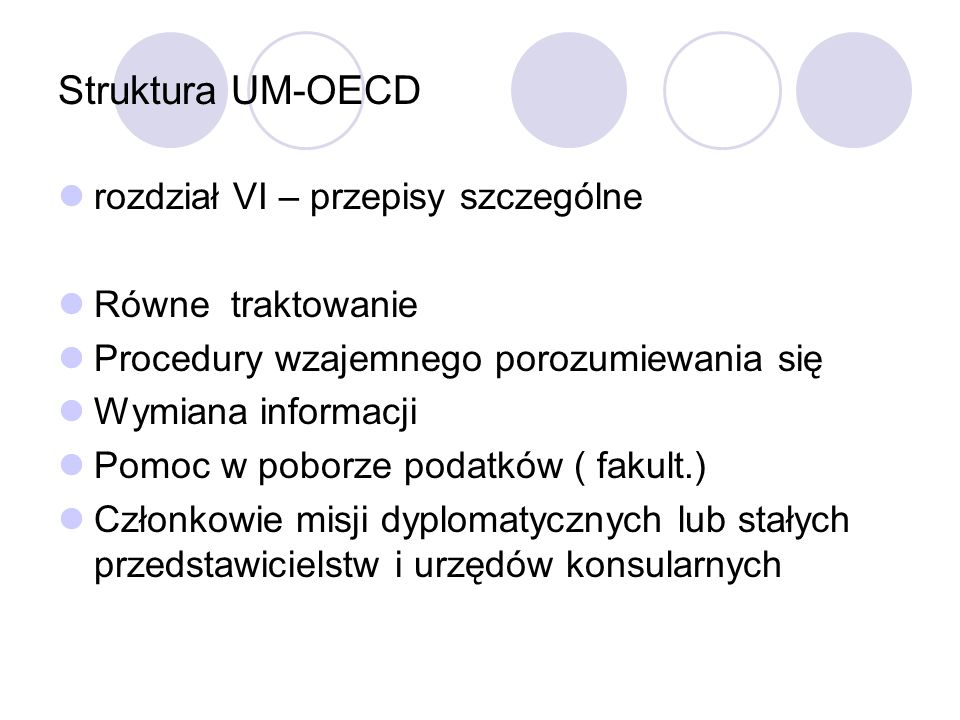 Struktura UM-OECD rozdział VI – przepisy szczególne Równe traktowanie Procedury wzajemnego porozumiewania się Wymiana informacji Pomoc w poborze podat