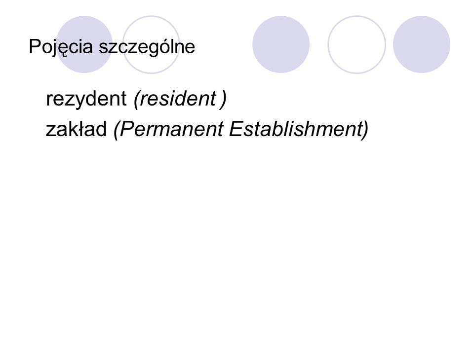 Pojęcia szczególne rezydent (resident ) zakład (Permanent Establishment)