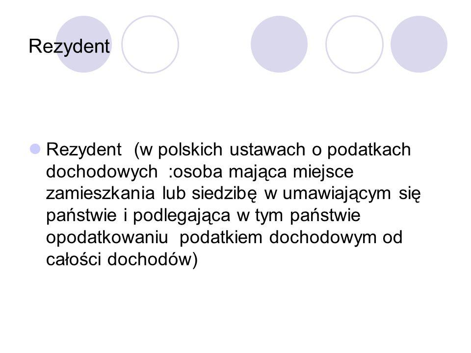 Rezydent Rezydent (w polskich ustawach o podatkach dochodowych :osoba mająca miejsce zamieszkania lub siedzibę w umawiającym się państwie i podlegając