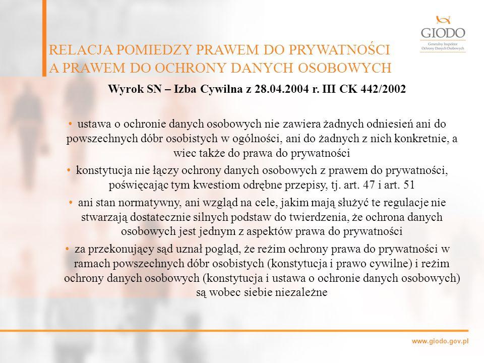 www.giodo.gov.pl Wyrok SN – Izba Cywilna z 28.04.2004 r. III CK 442/2002 ustawa o ochronie danych osobowych nie zawiera żadnych odniesień ani do powsz