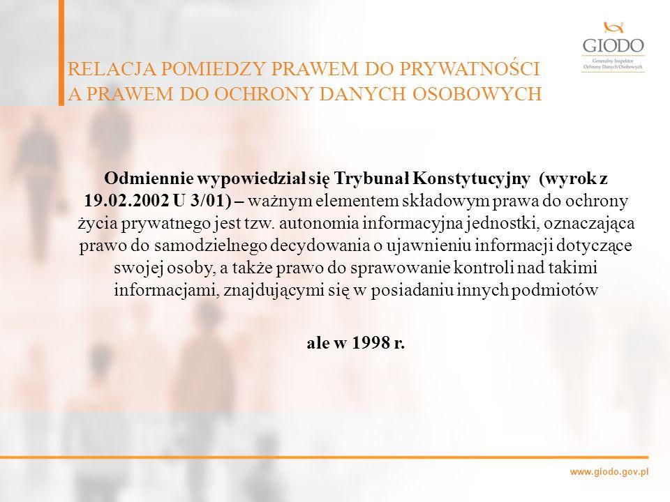 www.giodo.gov.pl Odmiennie wypowiedział się Trybunał Konstytucyjny (wyrok z 19.02.2002 U 3/01) – ważnym elementem składowym prawa do ochrony życia pry