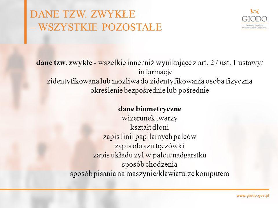 www.giodo.gov.pl dane tzw. zwykłe - wszelkie inne /niż wynikające z art. 27 ust. 1 ustawy/ informacje zidentyfikowana lub możliwa do zidentyfikowania