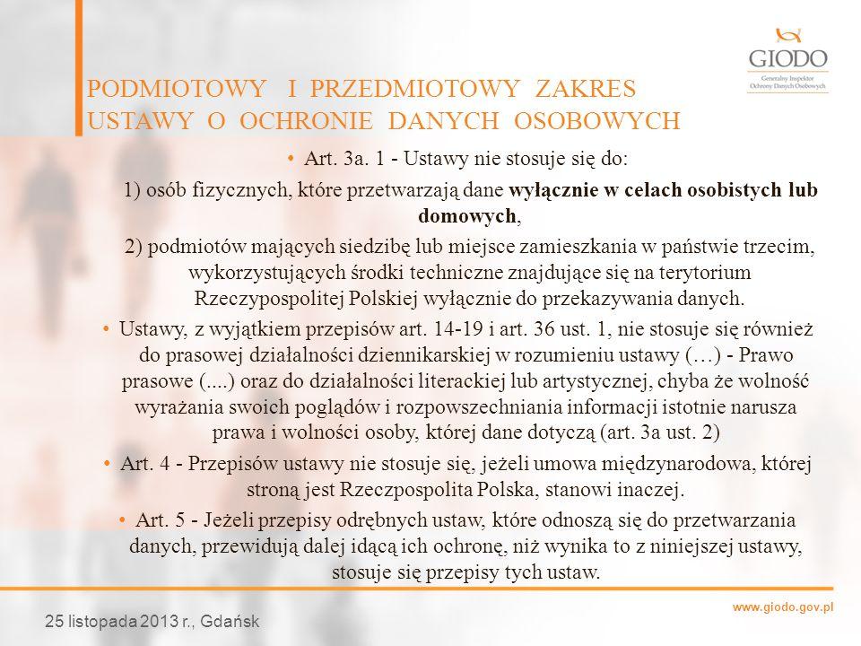 www.giodo.gov.pl Art. 3a. 1 - Ustawy nie stosuje się do: 1) osób fizycznych, które przetwarzają dane wyłącznie w celach osobistych lub domowych, 2) po