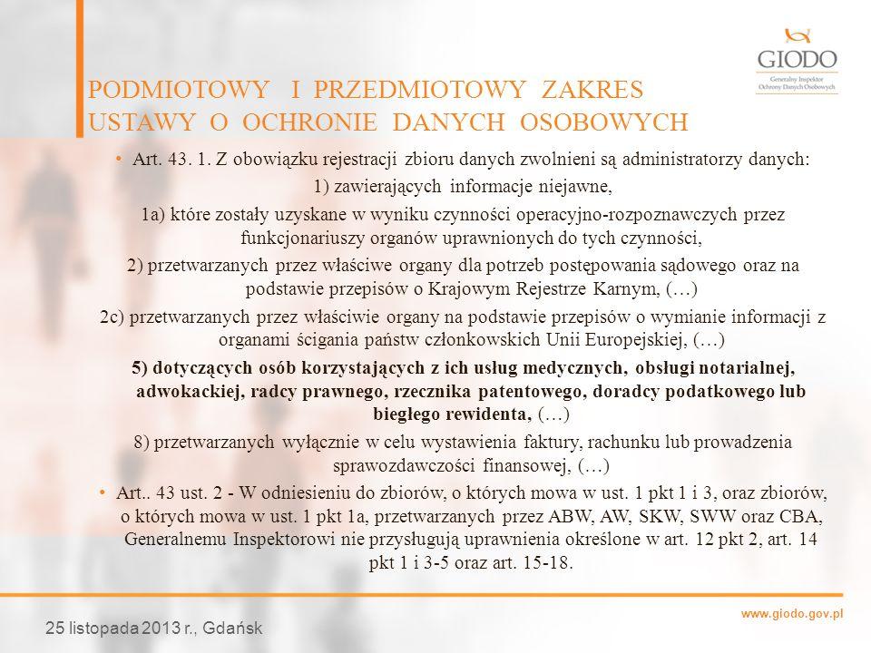 www.giodo.gov.pl Art. 43. 1. Z obowiązku rejestracji zbioru danych zwolnieni są administratorzy danych: 1) zawierających informacje niejawne, 1a) któr