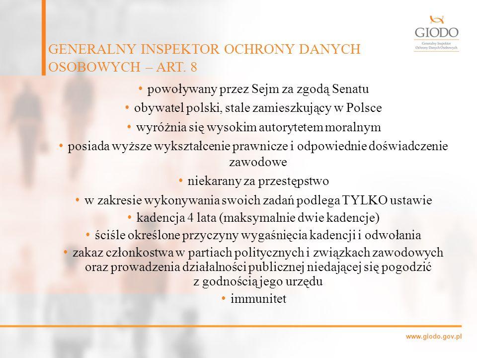 www.giodo.gov.pl powoływany przez Sejm za zgodą Senatu obywatel polski, stale zamieszkujący w Polsce wyróżnia się wysokim autorytetem moralnym posiada