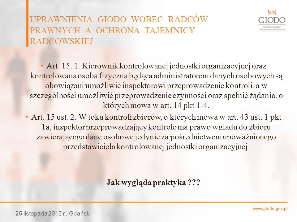 www.giodo.gov.pl Art. 15. 1. Kierownik kontrolowanej jednostki organizacyjnej oraz kontrolowana osoba fizyczna będąca administratorem danych osobowych