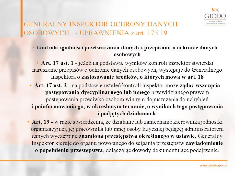 www.giodo.gov.pl kontrola zgodności przetwarzania danych z przepisami o ochronie danych osobowych Art. 17 ust. 1 - jeżeli na podstawie wyników kontrol