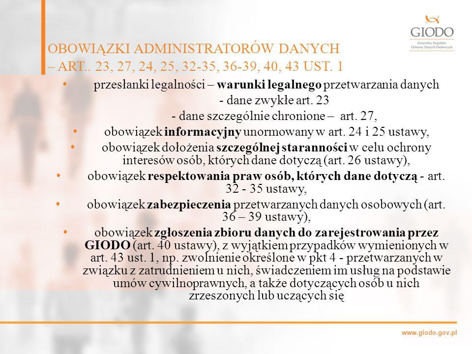 www.giodo.gov.pl przesłanki legalności – warunki legalnego przetwarzania danych - dane zwykłe art. 23 - dane szczególnie chronione – art. 27, obowiąze