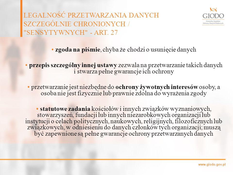 www.giodo.gov.pl zgoda na piśmie, chyba że chodzi o usunięcie danych przepis szczególny innej ustawy zezwala na przetwarzanie takich danych i stwarza