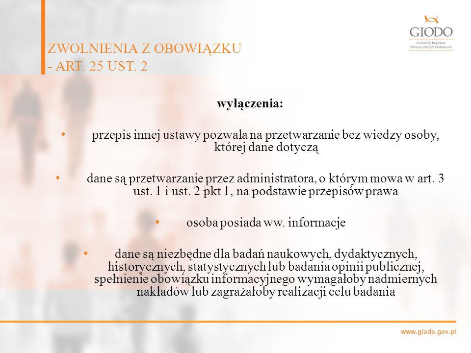 www.giodo.gov.pl wyłączenia: przepis innej ustawy pozwala na przetwarzanie bez wiedzy osoby, której dane dotyczą dane są przetwarzanie przez administr