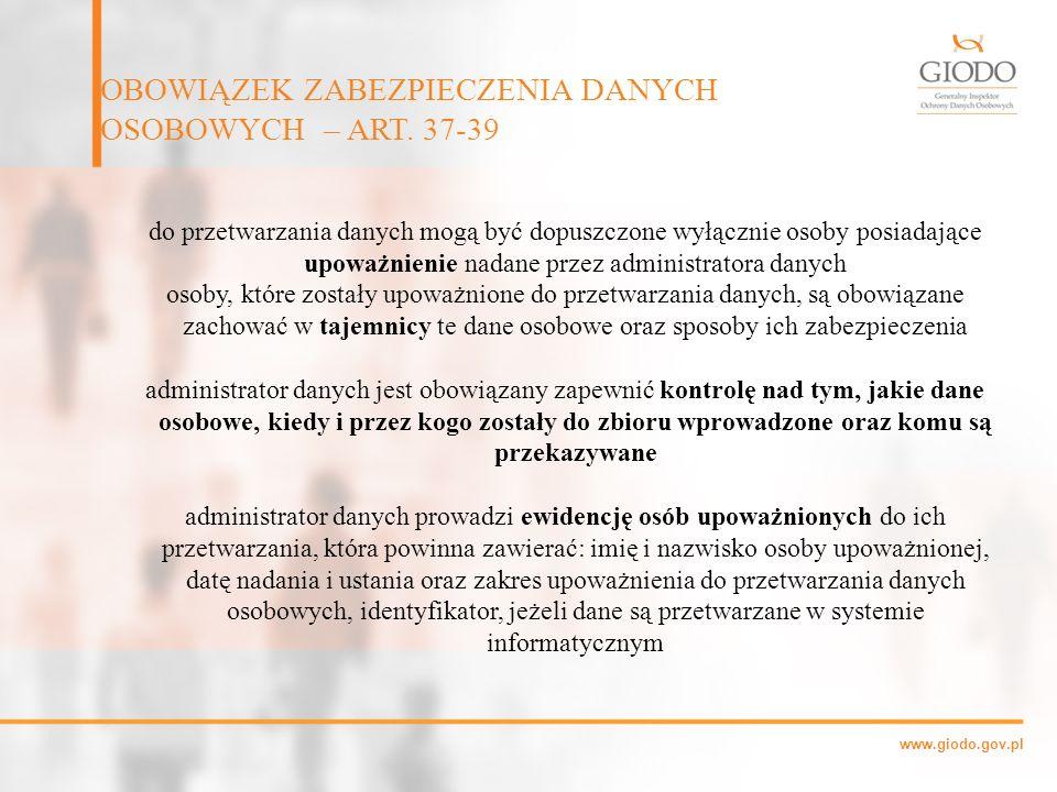 www.giodo.gov.pl do przetwarzania danych mogą być dopuszczone wyłącznie osoby posiadające upoważnienie nadane przez administratora danych osoby, które