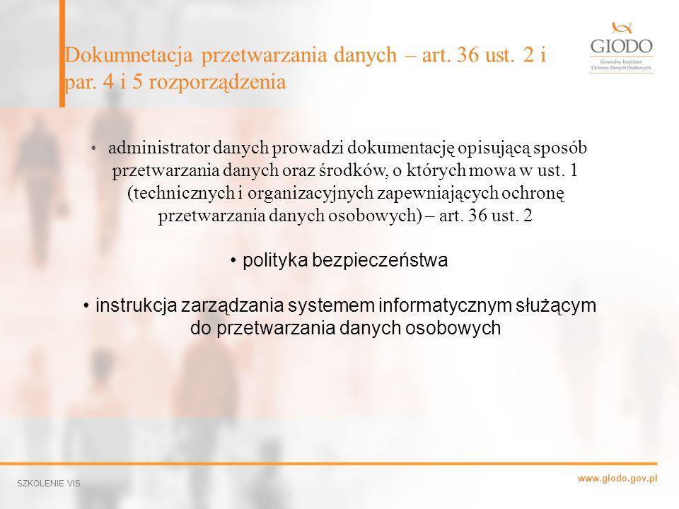 www.giodo.gov.pl Dokumnetacja przetwarzania danych – art. 36 ust. 2 i par. 4 i 5 rozporządzenia SZKOLENIE VIS administrator danych prowadzi dokumentac