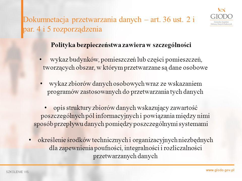 www.giodo.gov.pl Dokumnetacja przetwarzania danych – art. 36 ust. 2 i par. 4 i 5 rozporządzenia SZKOLENIE VIS Polityka bezpieczeństwa zawiera w szczeg