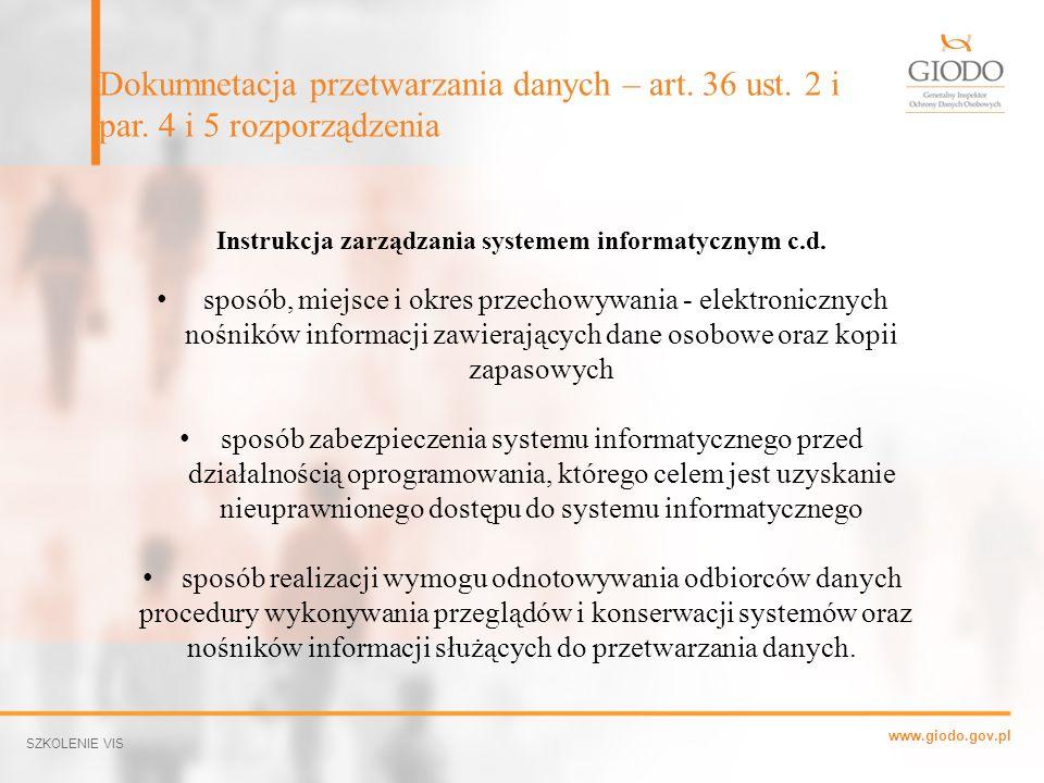 www.giodo.gov.pl Dokumnetacja przetwarzania danych – art. 36 ust. 2 i par. 4 i 5 rozporządzenia SZKOLENIE VIS Instrukcja zarządzania systemem informat