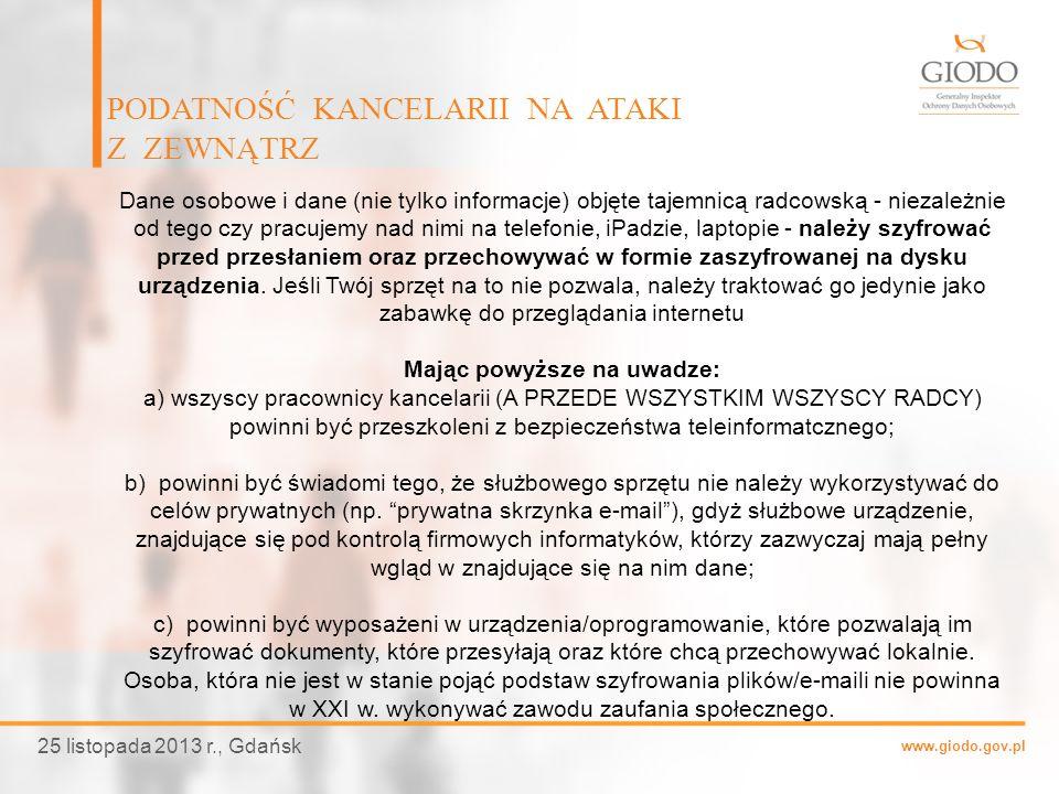 www.giodo.gov.pl PODATNOŚĆ KANCELARII NA ATAKI Z ZEWNĄTRZ 25 listopada 2013 r., Gdańsk Dane osobowe i dane (nie tylko informacje) objęte tajemnicą rad