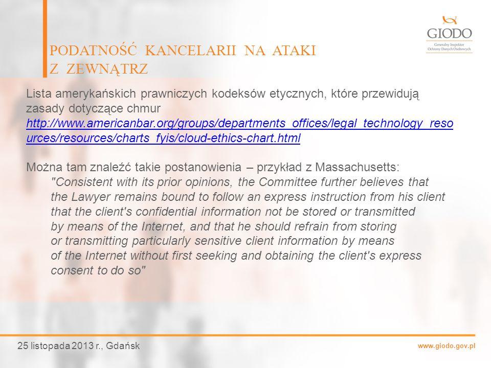 www.giodo.gov.pl PODATNOŚĆ KANCELARII NA ATAKI Z ZEWNĄTRZ 25 listopada 2013 r., Gdańsk Lista amerykańskich prawniczych kodeksów etycznych, które przew