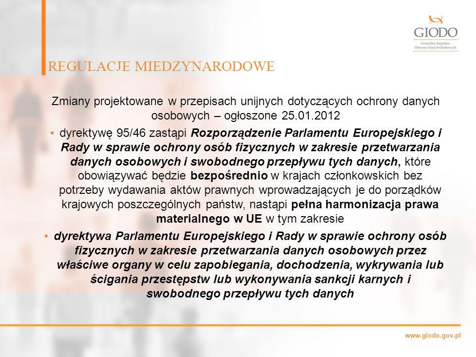 www.giodo.gov.pl Zmiany projektowane w przepisach unijnych dotyczących ochrony danych osobowych – ogłoszone 25.01.2012 dyrektywę 95/46 zastąpi Rozporz