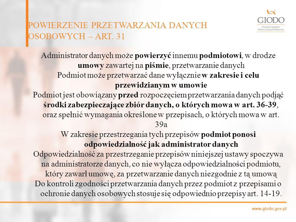 www.giodo.gov.pl Administrator danych może powierzyć innemu podmiotowi, w drodze umowy zawartej na piśmie, przetwarzanie danych Podmiot może przetwarz