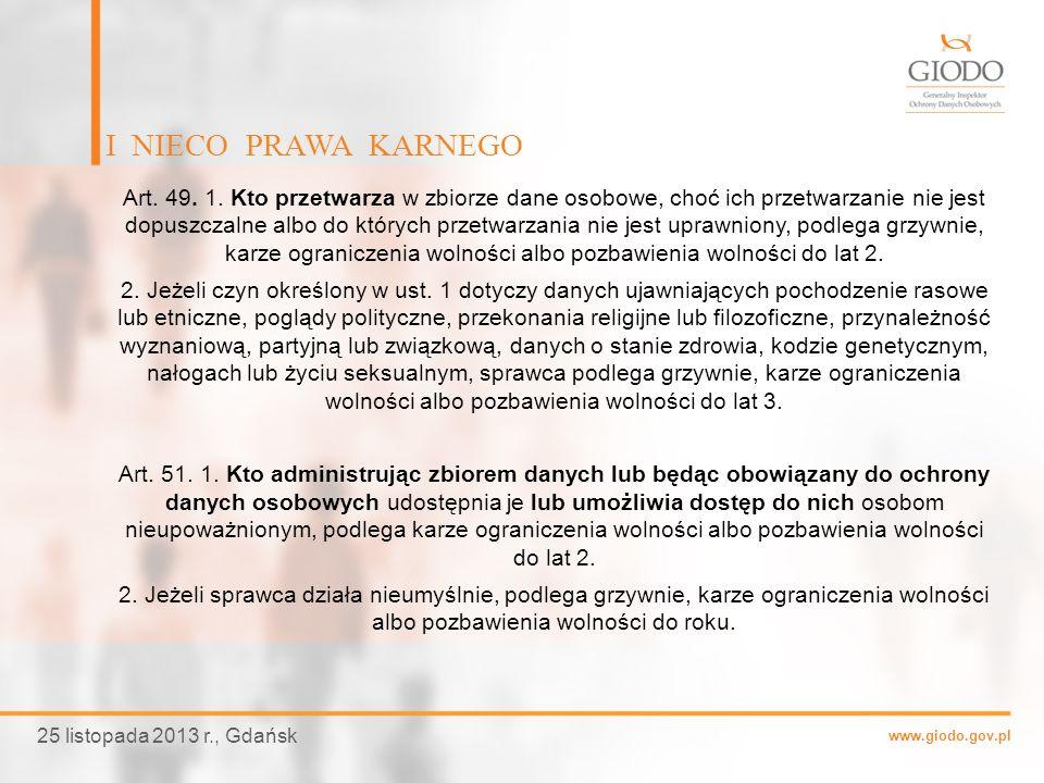 www.giodo.gov.pl I NIECO PRAWA KARNEGO 25 listopada 2013 r., Gdańsk Art. 49. 1. Kto przetwarza w zbiorze dane osobowe, choć ich przetwarzanie nie jest