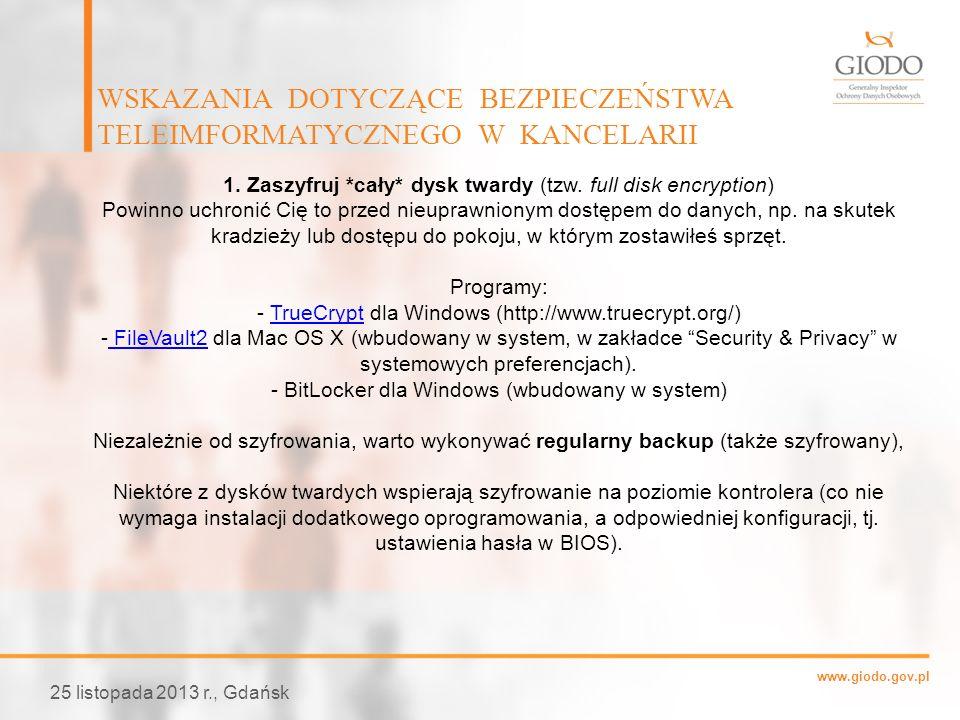 www.giodo.gov.pl WSKAZANIA DOTYCZĄCE BEZPIECZEŃSTWA TELEIMFORMATYCZNEGO W KANCELARII 25 listopada 2013 r., Gdańsk 1. Zaszyfruj *cały* dysk twardy (tzw