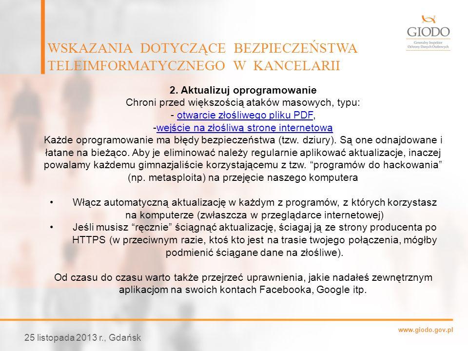 www.giodo.gov.pl WSKAZANIA DOTYCZĄCE BEZPIECZEŃSTWA TELEIMFORMATYCZNEGO W KANCELARII 25 listopada 2013 r., Gdańsk 2. Aktualizuj oprogramowanie Chroni