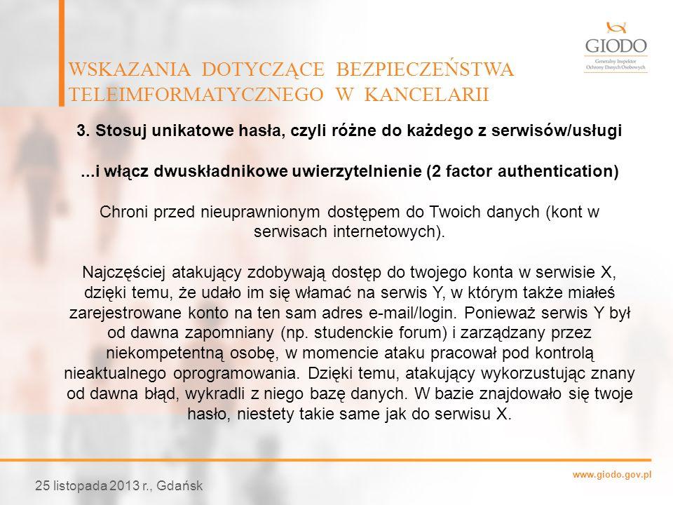 www.giodo.gov.pl WSKAZANIA DOTYCZĄCE BEZPIECZEŃSTWA TELEIMFORMATYCZNEGO W KANCELARII 25 listopada 2013 r., Gdańsk 3. Stosuj unikatowe hasła, czyli róż