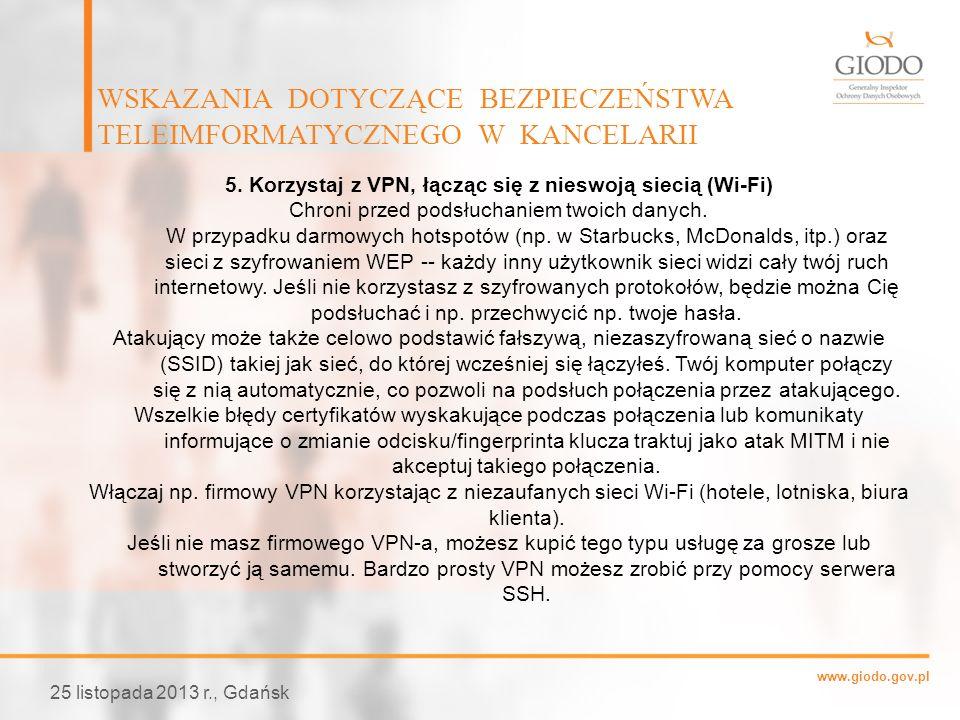 www.giodo.gov.pl WSKAZANIA DOTYCZĄCE BEZPIECZEŃSTWA TELEIMFORMATYCZNEGO W KANCELARII 25 listopada 2013 r., Gdańsk 5. Korzystaj z VPN, łącząc się z nie