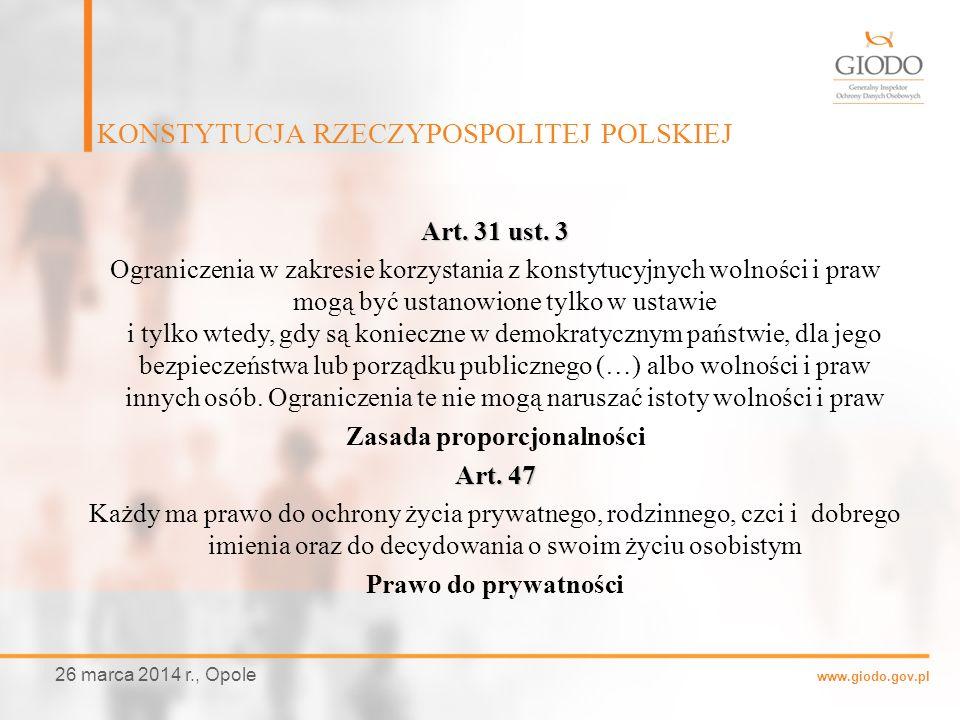 www.giodo.gov.pl Art. 31 ust. 3 Ograniczenia w zakresie korzystania z konstytucyjnych wolności i praw mogą być ustanowione tylko w ustawie i tylko wte