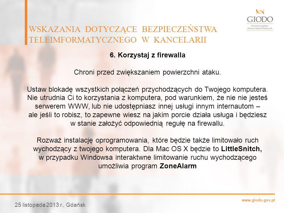 www.giodo.gov.pl WSKAZANIA DOTYCZĄCE BEZPIECZEŃSTWA TELEIMFORMATYCZNEGO W KANCELARII 25 listopada 2013 r., Gdańsk 6. Korzystaj z firewalla Chroni prze