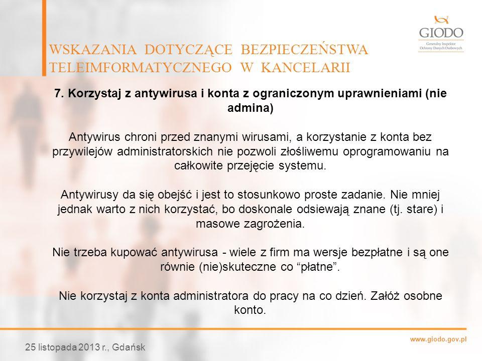 www.giodo.gov.pl WSKAZANIA DOTYCZĄCE BEZPIECZEŃSTWA TELEIMFORMATYCZNEGO W KANCELARII 25 listopada 2013 r., Gdańsk 7. Korzystaj z antywirusa i konta z