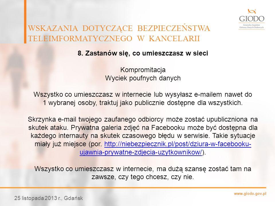 www.giodo.gov.pl WSKAZANIA DOTYCZĄCE BEZPIECZEŃSTWA TELEIMFORMATYCZNEGO W KANCELARII 25 listopada 2013 r., Gdańsk 8. Zastanów się, co umieszczasz w si