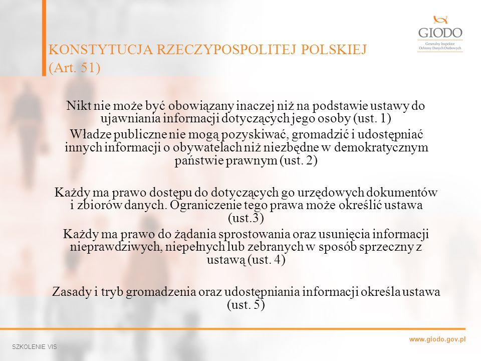 www.giodo.gov.pl Nikt nie może być obowiązany inaczej niż na podstawie ustawy do ujawniania informacji dotyczących jego osoby (ust. 1) Władze publiczn