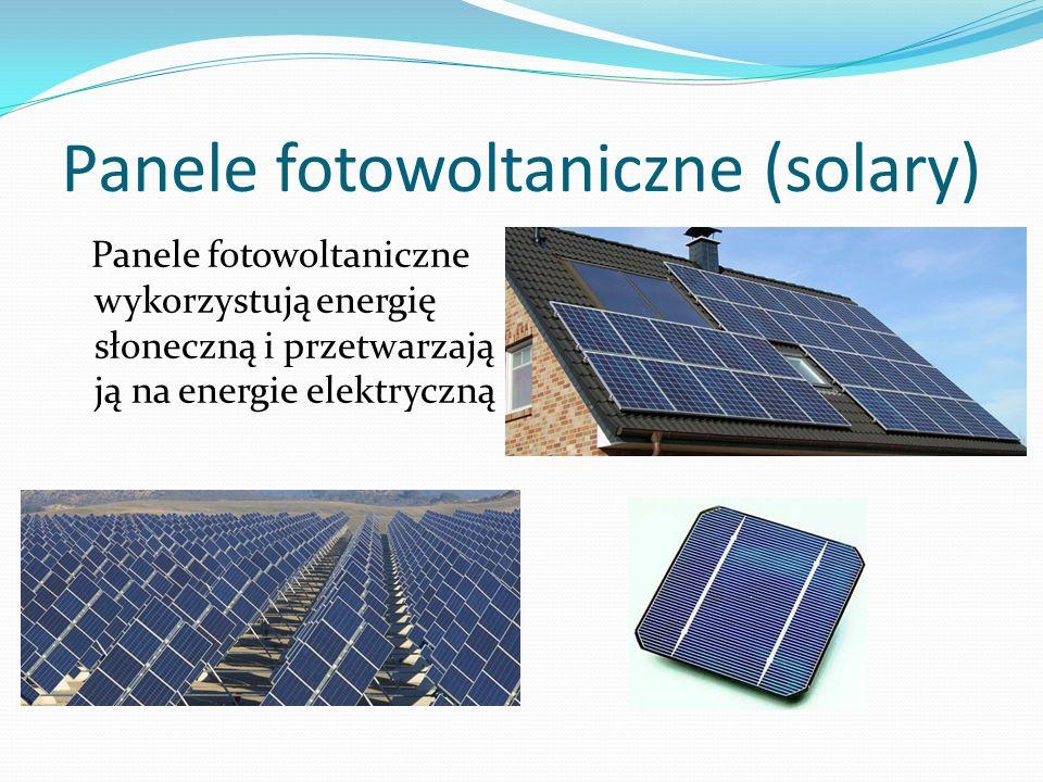 Panele fotowoltaniczne (solary) Panele fotowoltaniczne wykorzystują energię słoneczną i przetwarzają ją na energie elektryczną