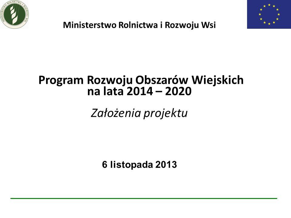 Główne założenia PROW 2014-2020 Poprawa konkurencyjności rolnictwa, zrównoważone zarządzanie zasobami naturalnymi i działania w dziedzinie klimatu oraz zrównoważony rozwój terytorialny obszarów wiejskich.