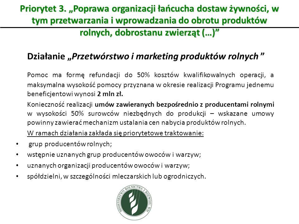 Działanie Przetwórstwo i marketing produktów rolnych Pomoc ma formę refundacji do 50% kosztów kwalifikowalnych operacji, a maksymalna wysokość pomocy