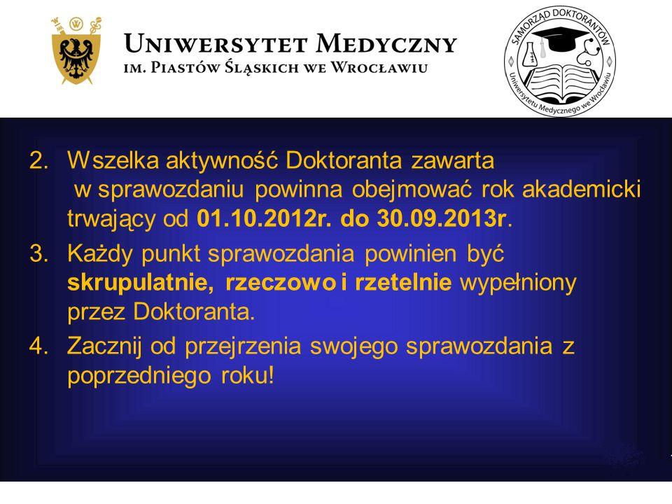 2.Wszelka aktywność Doktoranta zawarta w sprawozdaniu powinna obejmować rok akademicki trwający od 01.10.2012r.