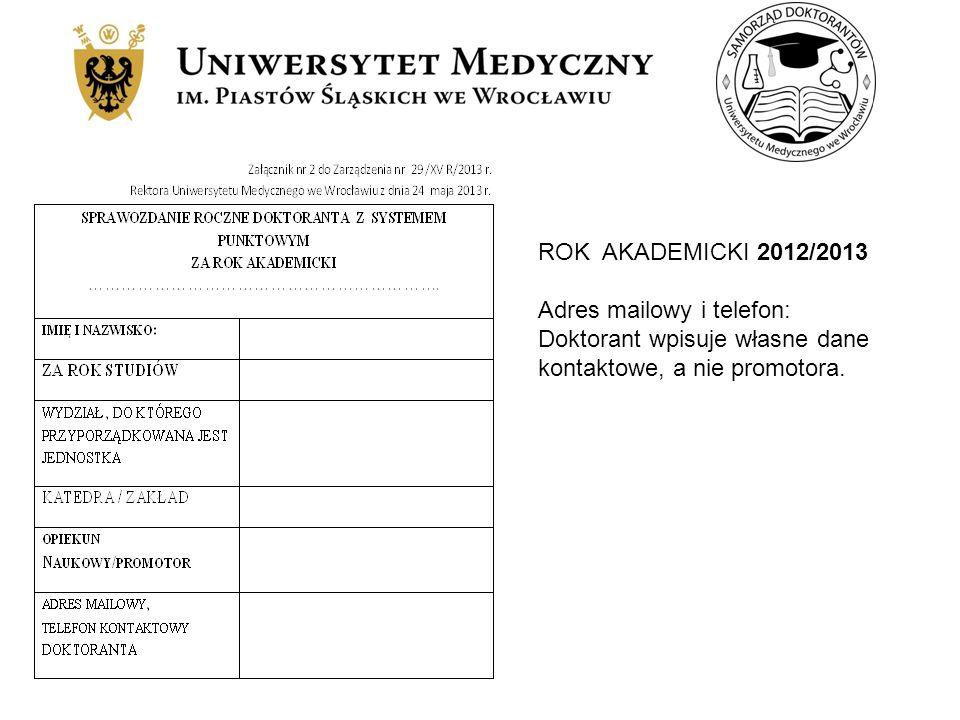 ROK AKADEMICKI 2012/2013 Adres mailowy i telefon: Doktorant wpisuje własne dane kontaktowe, a nie promotora.