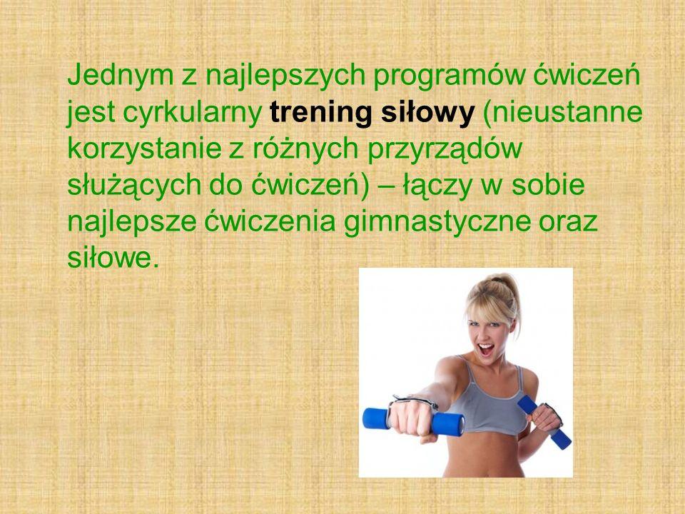 Jednym z najlepszych programów ćwiczeń jest cyrkularny trening siłowy (nieustanne korzystanie z różnych przyrządów służących do ćwiczeń) – łączy w sob