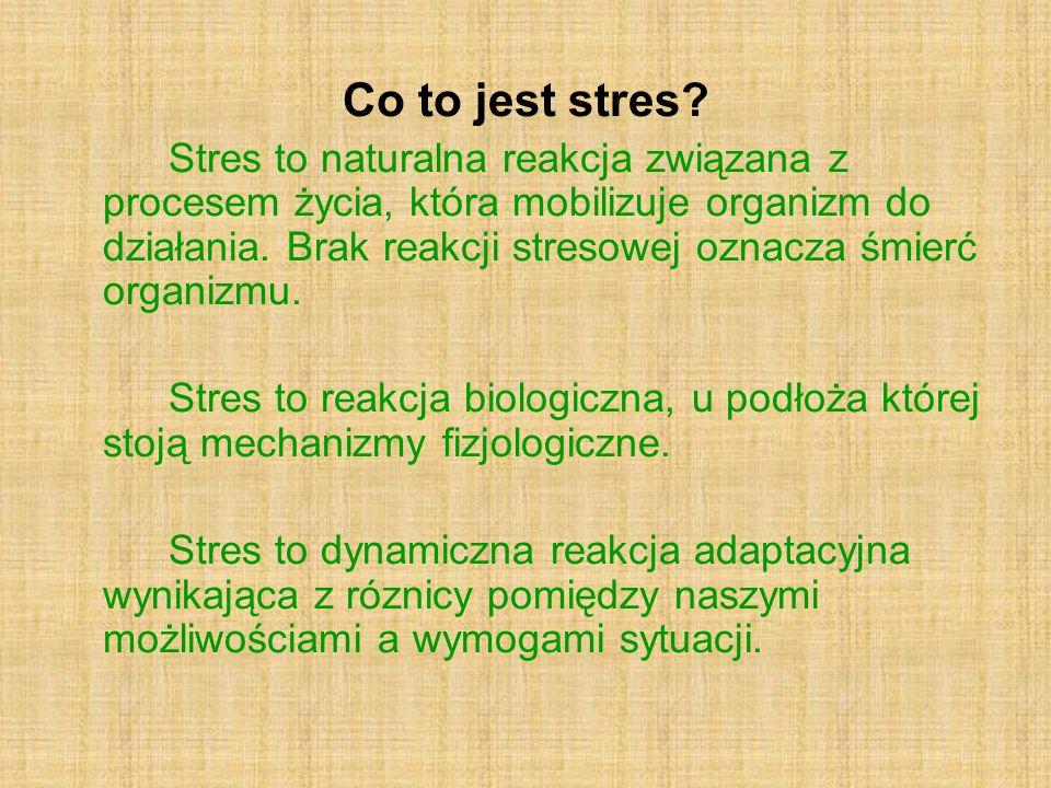 Co to jest stres? Stres to naturalna reakcja związana z procesem życia, która mobilizuje organizm do działania. Brak reakcji stresowej oznacza śmierć