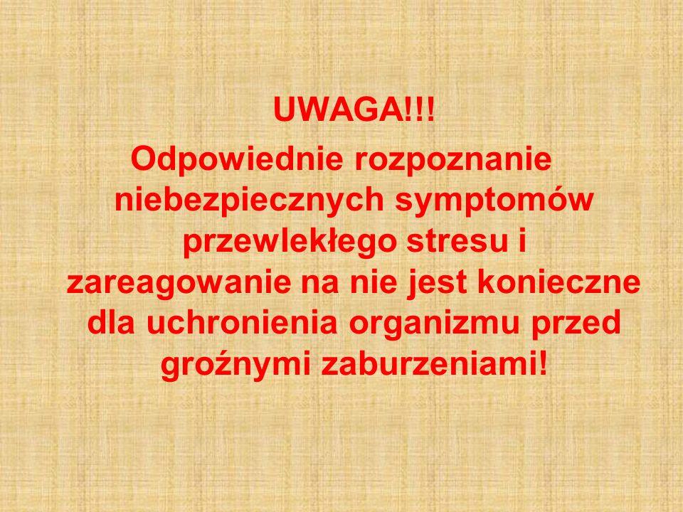 UWAGA!!! Odpowiednie rozpoznanie niebezpiecznych symptomów przewlekłego stresu i zareagowanie na nie jest konieczne dla uchronienia organizmu przed gr