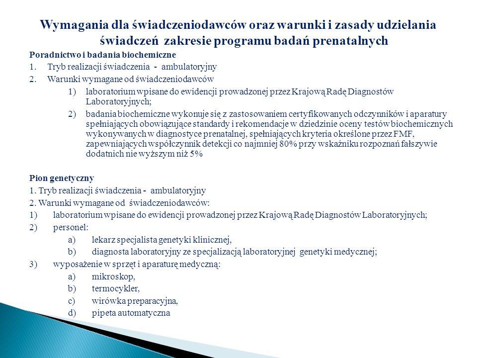 Wymagania dla świadczeniodawców oraz warunki i zasady udzielania świadczeń zakresie programu badań prenatalnych Poradnictwo i badania biochemiczne 1.T