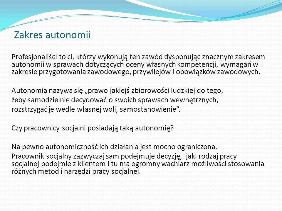 Zakres autonomii Profesjonaliści to ci, którzy wykonują ten zawód dysponując znacznym zakresem autonomii w sprawach dotyczących oceny własnych kompete