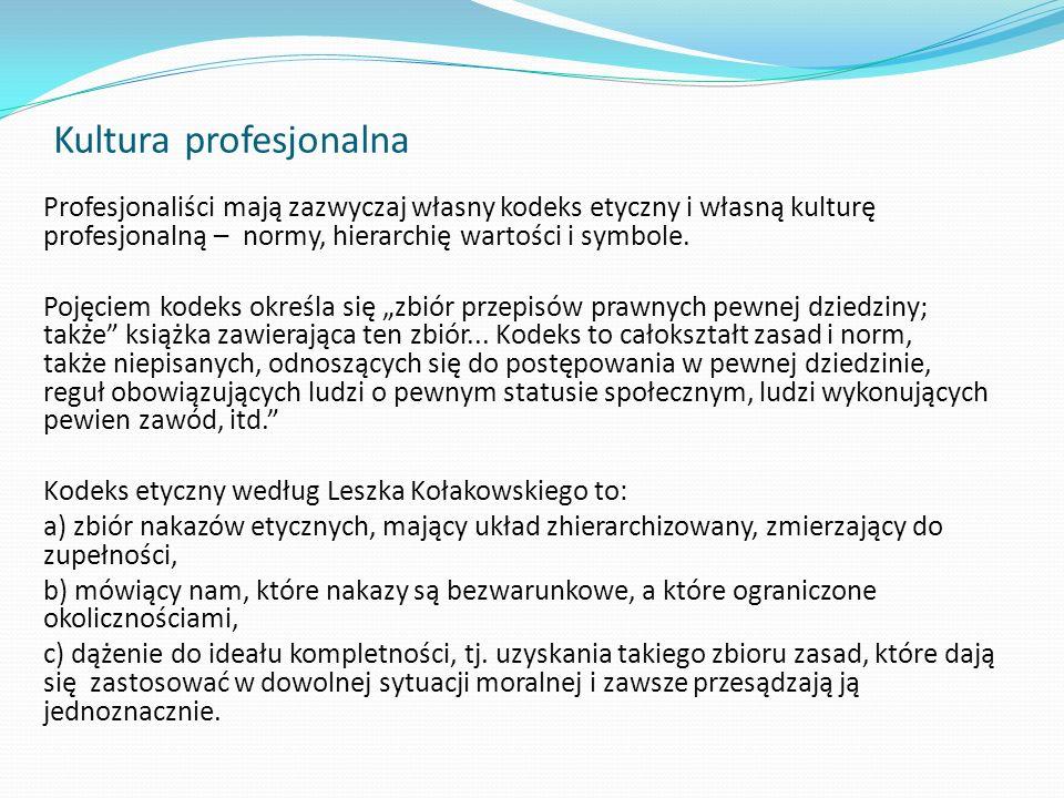 Kultura profesjonalna Profesjonaliści mają zazwyczaj własny kodeks etyczny i własną kulturę profesjonalną – normy, hierarchię wartości i symbole. Poję