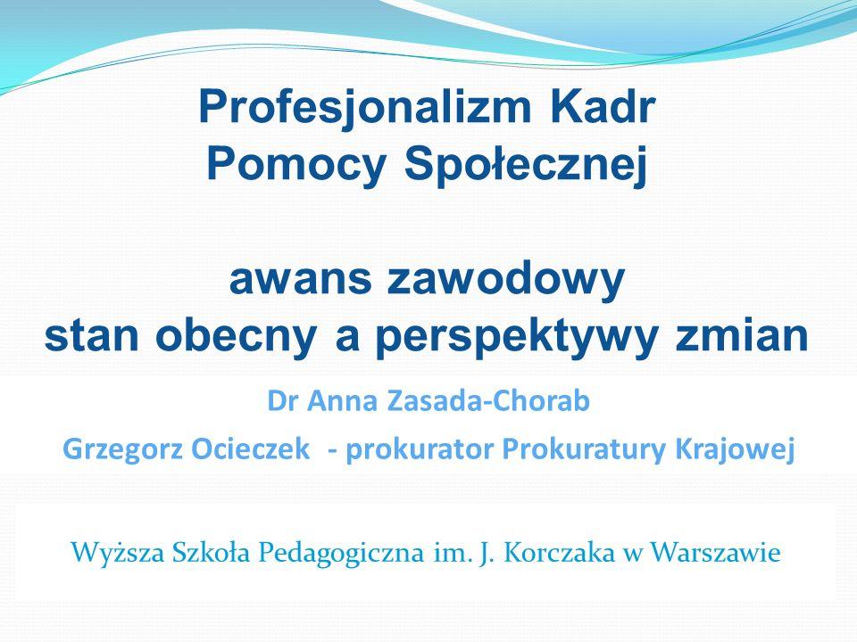 Wyższa Szkoła Pedagogiczna im. J. Korczaka w Warszawie Dr Anna Zasada-Chorab Grzegorz Ocieczek - prokurator Prokuratury Krajowej Profesjonalizm Kadr P