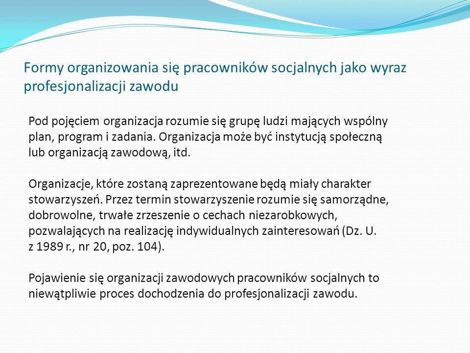 Formy organizowania się pracowników socjalnych jako wyraz profesjonalizacji zawodu Pod pojęciem organizacja rozumie się grupę ludzi mających wspólny p