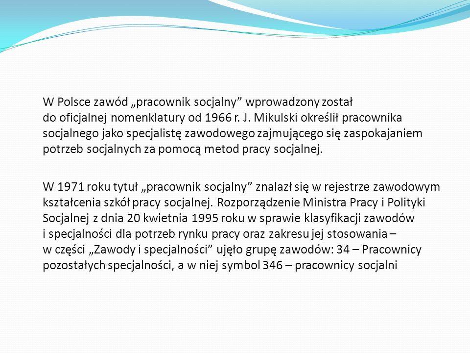 W Polsce zawód pracownik socjalny wprowadzony został do oficjalnej nomenklatury od 1966 r. J. Mikulski określił pracownika socjalnego jako specjalistę