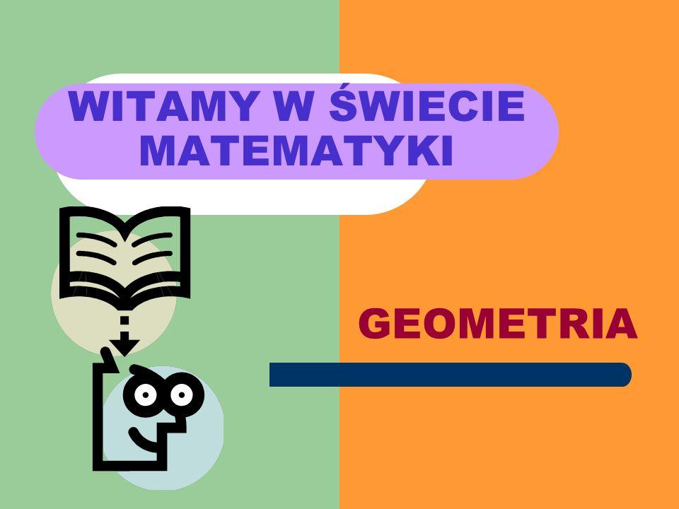 WITAMY W ŚWIECIE MATEMATYKI GEOMETRIA