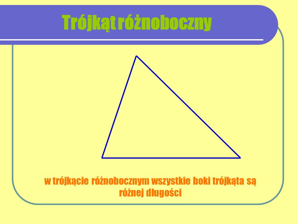 w trójkącie różnobocznym wszystkie boki trójkąta są różnej długości Trójkąt różnoboczny