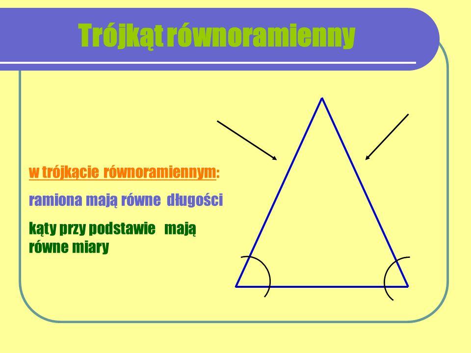 w trójkącie równobocznym wszystkie boki są równej długości kąty wewnętrzne są równe i mają miarę 60 stopni Trójkąt równoboczny