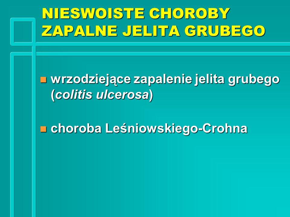 NIESWOISTE CHOROBY ZAPALNE JELITA GRUBEGO n wrzodziejące zapalenie jelita grubego (colitis ulcerosa) n choroba Leśniowskiego-Crohna